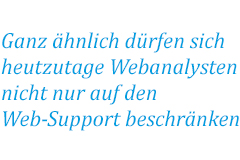 Today, web analysts must not limit themselves to web support only.